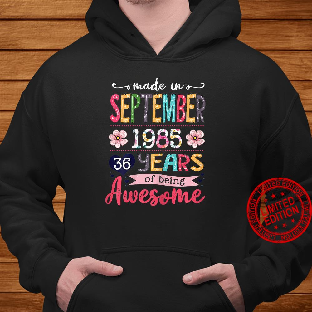 Womens Made In 1985 September Birthday 36 Years Of Being Awesome Shirt hoodie