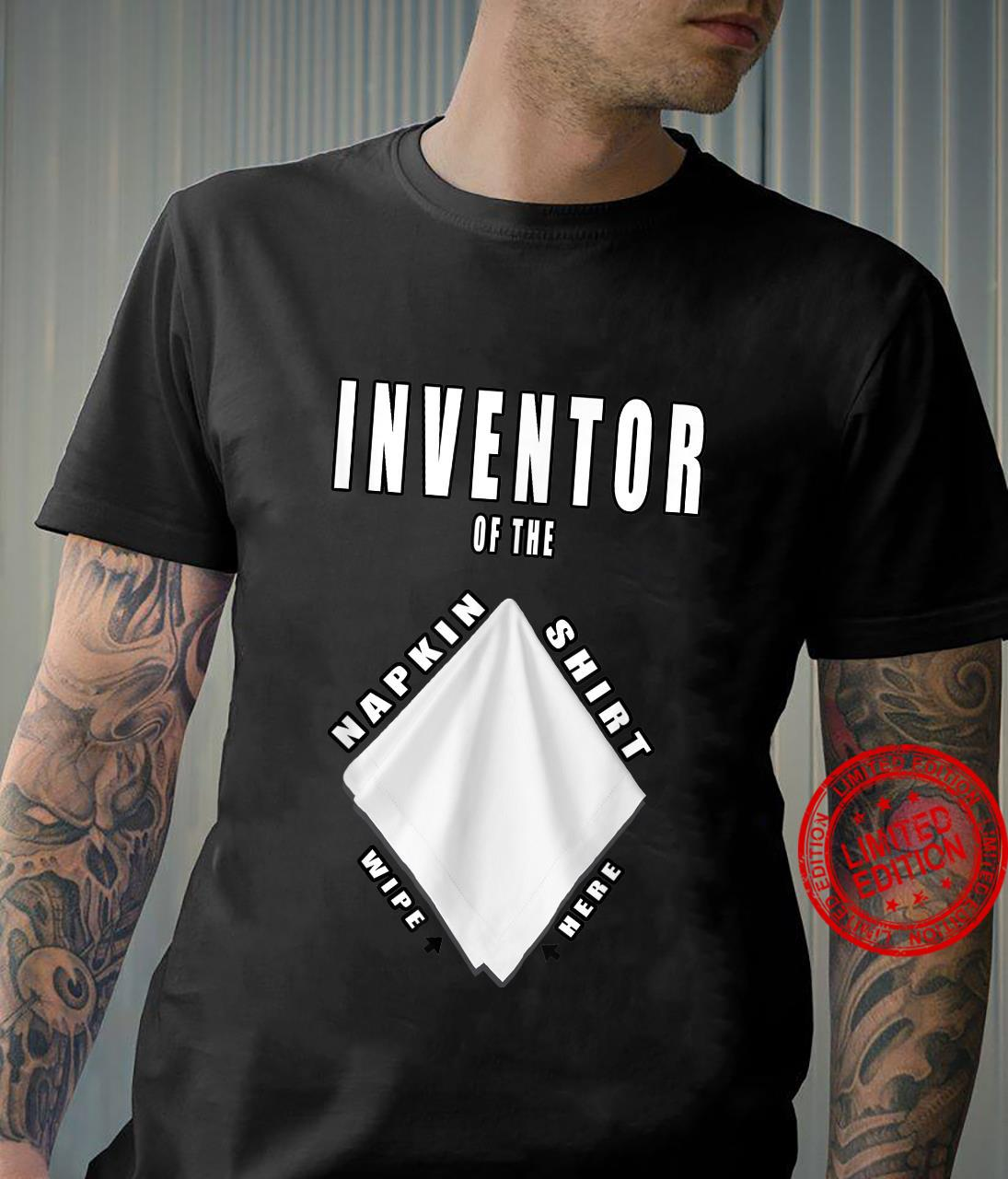 Your Shirt is Not a Napkin or Is it Inventor Napkin Shirt Shirt