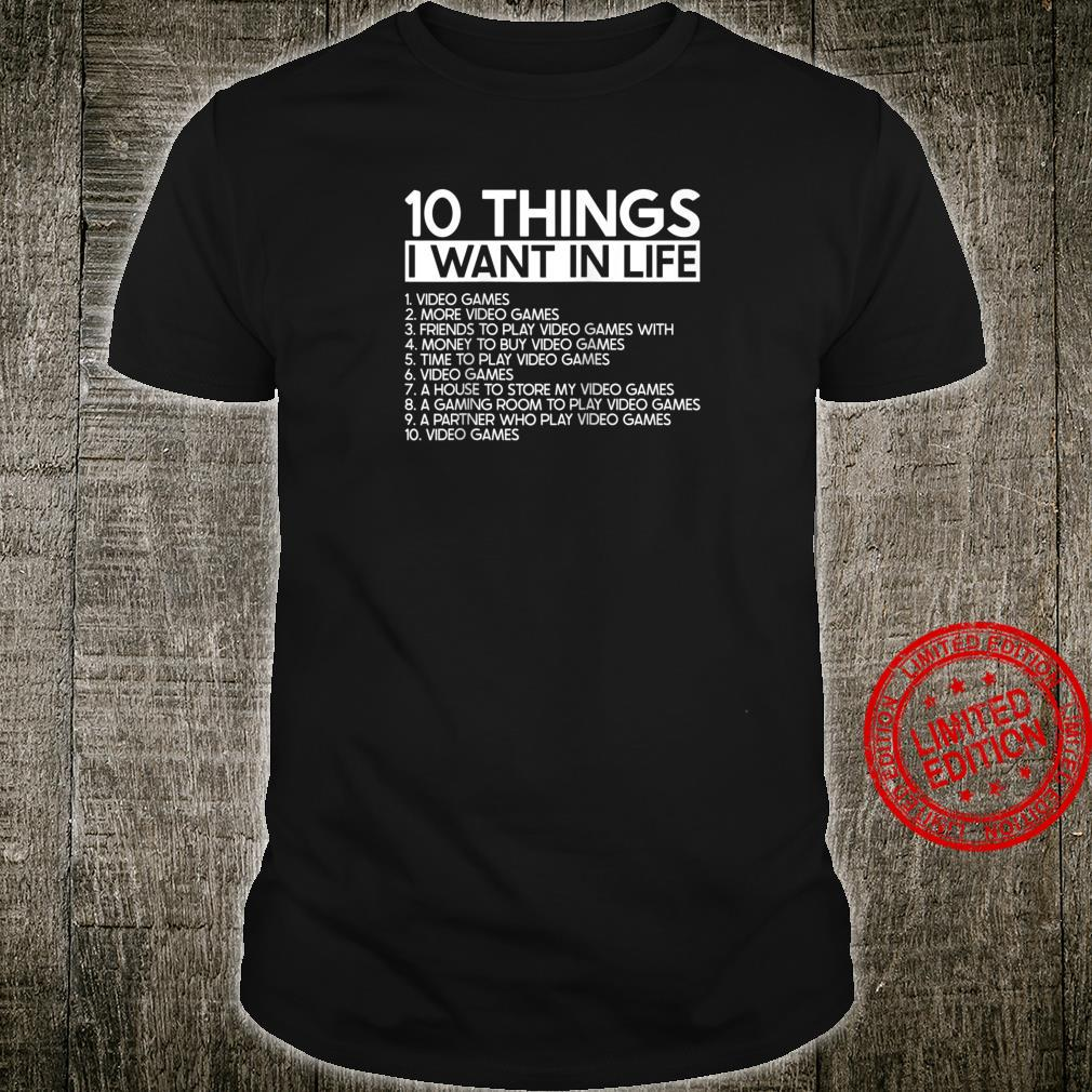 10 Things I Want In Life More Video Games Gamers Shirt