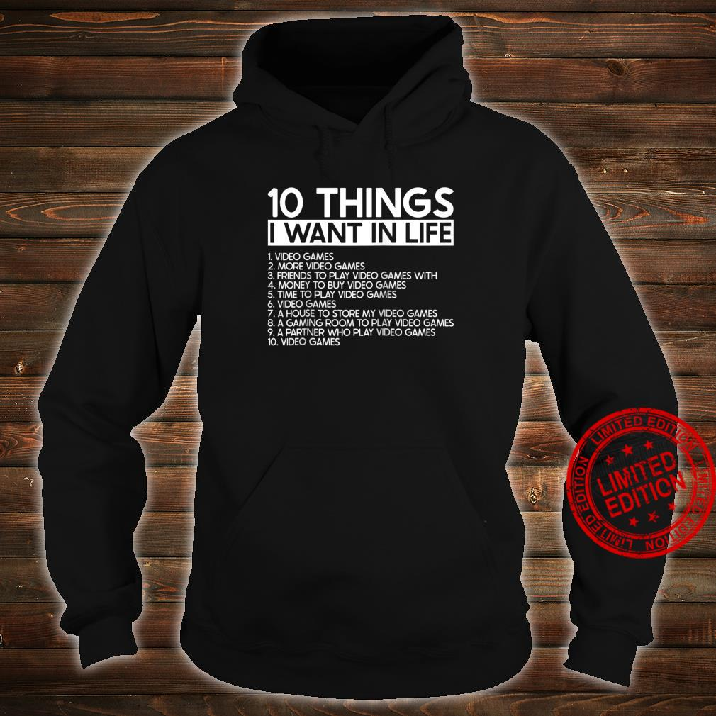 10 Things I Want In Life More Video Games Gamers Shirt hoodie
