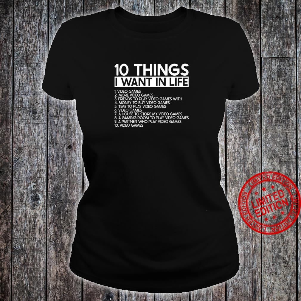 10 Things I Want In Life More Video Games Gamers Shirt ladies tee