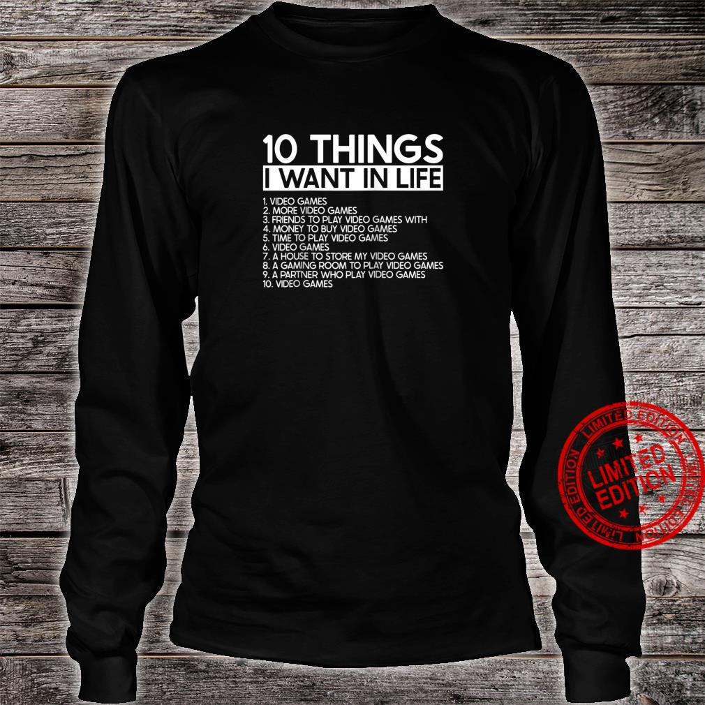 10 Things I Want In Life More Video Games Gamers Shirt long sleeved