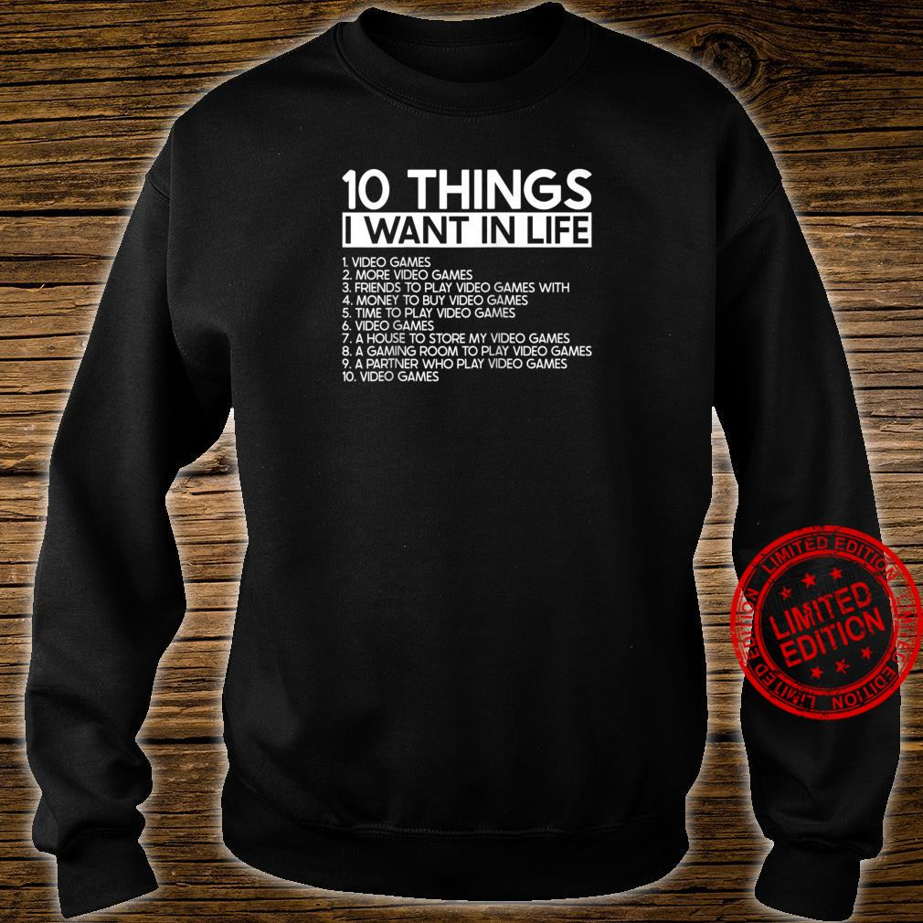 10 Things I Want In Life More Video Games Gamers Shirt sweater