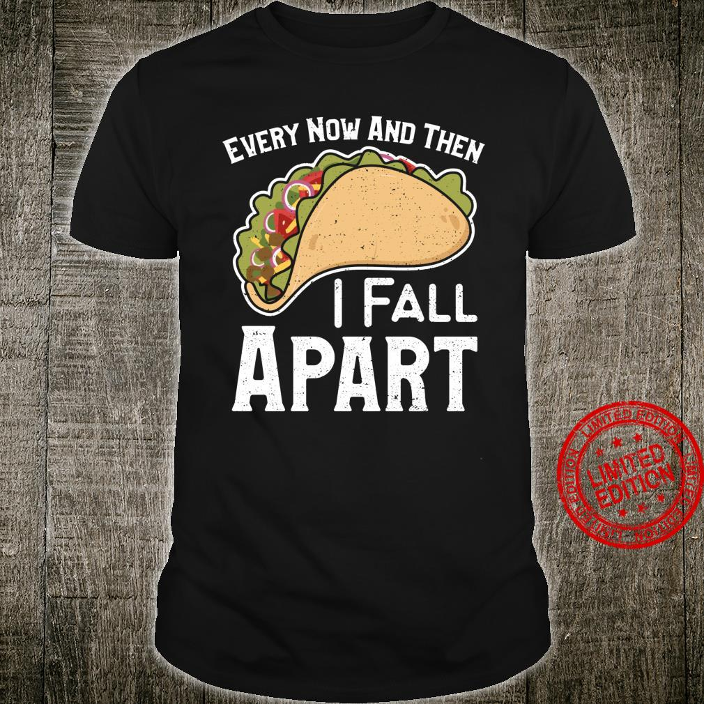 Every Now And Then I Fall Apart Mexikanisches Essen Shirt