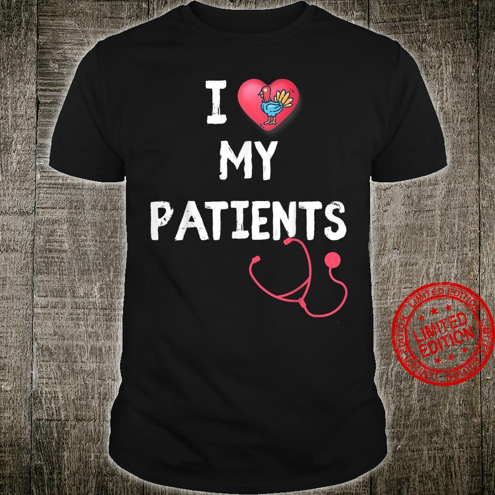 I Love My Patients Thanksgiving Turkey For Nurses Holiday Shirt
